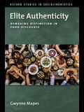 Elite Authenticity: Remaking Distinction in Food Discourse