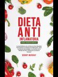 Dieta Anti-Inflamatoria Para Principiantes: La guía definitiva de un estilo de vida saludable para disminuir los niveles de inflamación, sanar tu sist