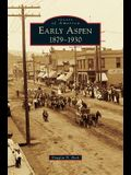 Early Aspen: : 1879-1930