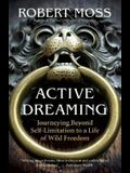 Active Dreaming: Journeying Beyond Self-Limitation to a Life of Wild Freedom