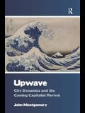 Upwave: City Dynamics and the Coming Capitalist Revival