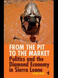 From the Pit to the Market: Politics & the Diamond Economy in Sierra Leone