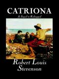 Catriona, A Sequel to Kidnapped by Robert Louis Stevenson, Fiction, Classics