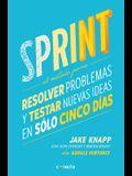 Sprint - El Metodo Para Resolver Problemas Y Testar Nuevas Ideas En Solo Cinco D IAS / Sprint: How to Solve Big Problems and Test New = Sprint