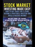 Stock Market Investing Made Easy. How to Day Trade For a Living, Become a Profitable Investor and Build a Passive Income!: Includes Swing, Day Trading
