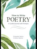 How to Write Poetry: A Guided Journal with Prompts to Ignite Your Imagination
