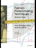 Fashion Patternmaking Techniques, Volume 1: How to Make Skirts, Trousers and Shirts. Women/Men