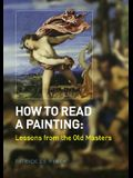 How to Read a Painting: Lessons from the Old Masters