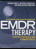 Eye Movement Desensitization and Reprocessing (Emdr)Therapy Scripted Protocols and Summary Sheets: Treating Anxiety, Obsessive-Compulsive, and Mood-Re