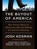 The Buyout of America: How Private Equity Is Destroying Jobs and Killing the American Economy