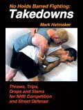 No Holds Barred Fighting: Takedowns: Throws, Trips, Drops and Slams for NHB Competition and Street Defense
