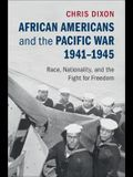 African Americans and the Pacific War, 1941-1945: Race, Nationality, and the Fight for Freedom
