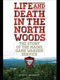 Life and Death in the North Woods: The Story of the Maine Game Warden Service