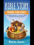 Bible Story Book for Kids: True Bible Stories For Children About The Old Testament Every Christian Child Should Know