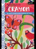 Anywhere, Anytime Art: Crayon: An Artist's Colorful Guide to Drawing on the Go!
