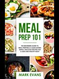 Meal Prep: 101 - The Beginner's Guide to Meal Prepping and Clean Eating - Simple, Delicious Recipes for a Lean and Healthy Body (