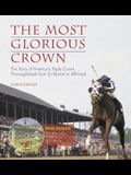 The Most Glorious Crown: The Story of America's Triple Crown Thoroughbreds from Sir Barton to Affirmed [With DVD]