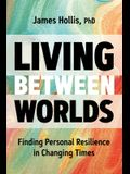 Living Between Worlds: Finding Personal Resilience in Changing Times