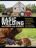 Basic Welding for Farm and Ranch: Essential Tools and Techniques for Repairing and Fabricating Farm Equipment