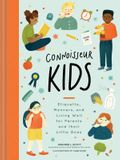 Connoisseur Kids: Etiquette, Manners, and Living Well for Parents and Their Little Ones (Etiquette for Children, Manner Books for Kids,
