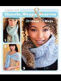Classic Elite Shawls, Wraps & Scarves: 20 Ideas * 3 Ways