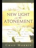 New Light on the Atonement: Revelations of the Prophet Joseph Smith on the Atonement of Christ