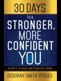 30 Days to a Stronger, More Confident You: Secrets to Bold and Fearless Living