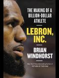 Lebron, Inc.: The Making of a Billion-Dollar Athlete