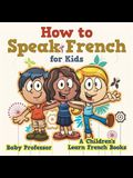 How to Speak French for Kids - A Children's Learn French Books