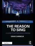 The Reason to Sing: A Guide to Acting While Singing