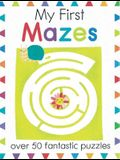 My First Mazes: Over 50 Fantastic Puzzles