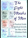 The Eight Masks of Men: A Practical Guide in Spiritual Growth for Men of the Christian Faith
