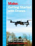 Getting Started with Drones: Build and Customize Your Own Quadcopter