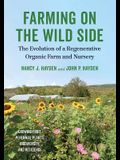 Farming on the Wild Side: The Evolution of a Regenerative Organic Farm and Nursery