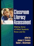 Classroom Literacy Assessment: Making Sense of What Students Know and Do
