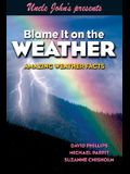 Uncle John's Presents Blame It on the Weather: Amazing Weather Facts