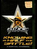 Knowing Is Half the Battle!: A Survival Handbook (G.I. Joe Movie; Rise of Cobra)