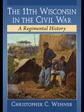 The 11th Wisconsin in the Civil War: A Regimental History