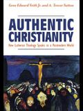 Authentic Christianity: How Lutheran Theology Speaks to a Postmodern World