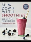 Slim Down with Smoothies: A 21-Day Plan for Weight Loss and Good Health