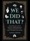 We Did That?: (trivia & Fun Facts, Humor, for Fans of Uncle John's New & Improved Funniest Ever)