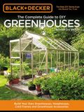 Black & Decker the Complete Guide to DIY Greenhouses, Updated 2nd Edition: Build Your Own Greenhouses, Hoophouses, Cold Frames & Greenhouse Accessorie