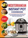 Mediterranean Instant Pot Cookbook: The Complete Mediterranean Diet Guide with Easy and Delicious Recipes for Living Better and Lifelong Health