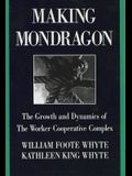 Making Mondragón: The Growth and Dynamics of the Worker Cooperative Complex