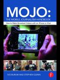 Mojo: The Mobile Journalism Handbook: How to Make Broadcast Videos with an iPhone or iPad