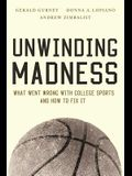 Unwinding Madness: What Went Wrong with College Sportsaand How to Fix It