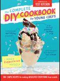 The Complete DIY Cookbook for Young Chefs: 100+ Simple Recipes for Making Absolutely Everything from Scratch
