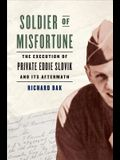 Soldier of Misfortune: The Execution of Private Eddie Slovik and Its Aftermath