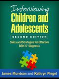 Interviewing Children and Adolescents, Second Edition: Skills and Strategies for Effective Dsm-5(r) Diagnosis