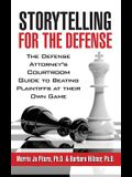 Storytelling for the Defense: The Defense Attorney's Courtroom Guide to Beating Plaintiffs at Their Own Game